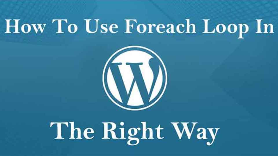 How to use foreach loop in wordpress the right way?